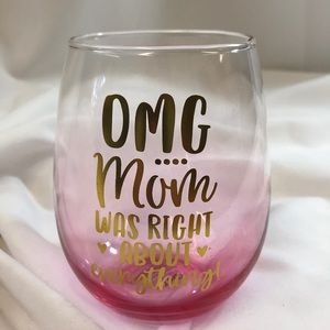 OMG Mom Was Right ... Stemless Glass Wine Tumbler